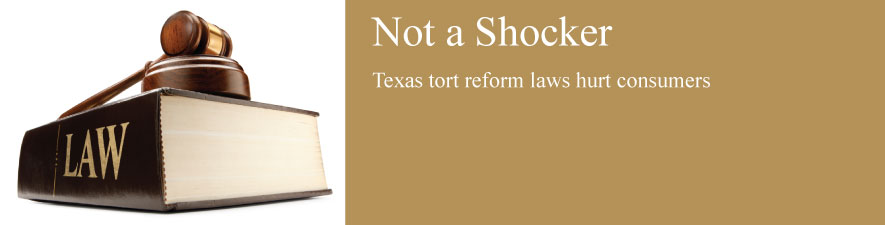 Not a Shocker &#8211; Texas&#8217; Tort Reform Laws Hurt Consumers