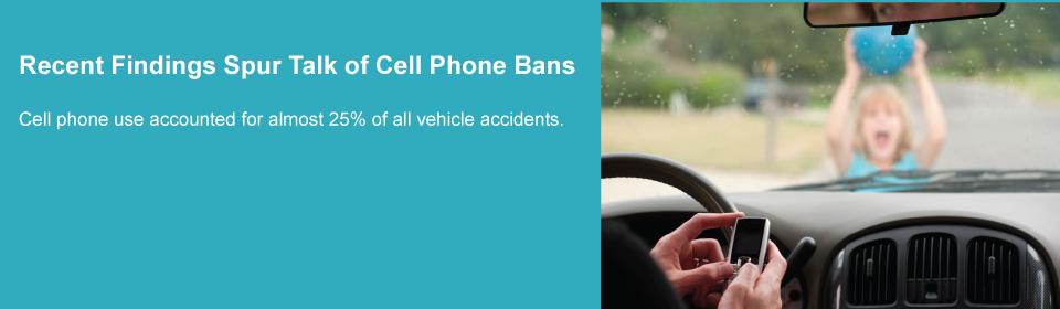 Recent Findings Spur Talk of Cell Phone Ban &#8211; Cell Phone Use Accounted for almost 25% of all vehicle accidents