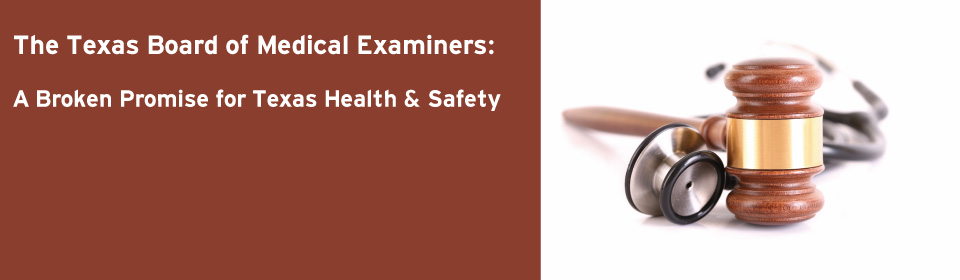 The Texas Board of Medical Examiners – A Broken Promise for Texas Health & Safety
